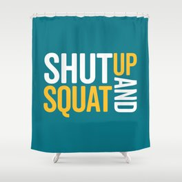 Shut Up And Squat Gym Quote Shower Curtain