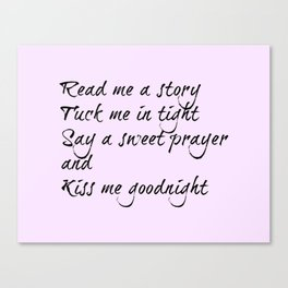 Read Me A Story Tuck Me In Tight Say A Sweet Prayer And Kiss Me Goodnight Canvas Print