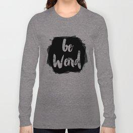 Be Weird Long Sleeve T-shirt