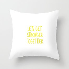 lets get stronger together Throw Pillow