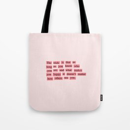The trick is as long as you know who you are and what makes you happy... Tote Bag