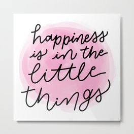 Happiness is in the Little Things Metal Print