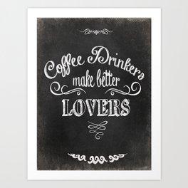COFFEE DRINKERS MAKE BETTER LOVERS Art Print