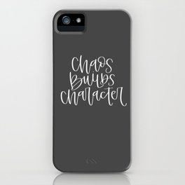Chaos Builds Character iPhone Case