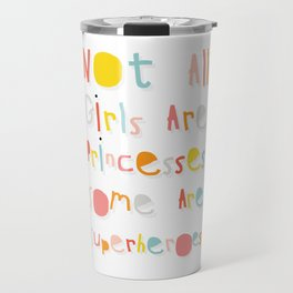 NOT ALL GIRLS ARE PRINCESSES. SOME ARE SUPERHEROES. Travel Mug