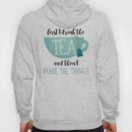 First I Drink The Tea And Then I Make The Things Hoody