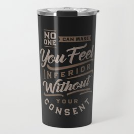 No One Can Make You Feel Inferior Travel Mug