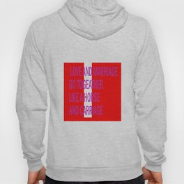 LOVE AND MARRIAGE GO LIKE A HORSE AND CARRIAGE Hoody