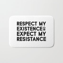 Respect my Existence or Expect my Resistance Bath Mat