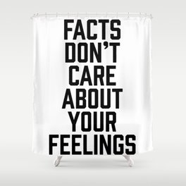 Facts Don't Care About Your Feelings Shower Curtain