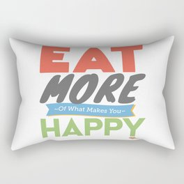 """""""Eat More of What Makes You Happy"""" Rectangular Pillow"""