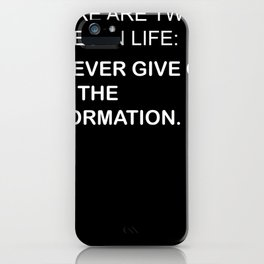 there are two rules in life, 1. never give out all the informations iPhone Case