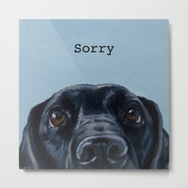Sorry - Black Lab Metal Print