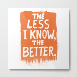 The Less I Know, the Better. Metal Print