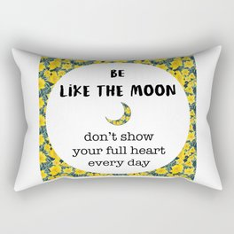 BE LIKE THE MOON quote Rectangular Pillow