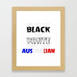 Life Isn't Just Black and White Also Australian Framed Art Print