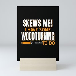 Skews Me I have some Woodworking to do Mini Art Print
