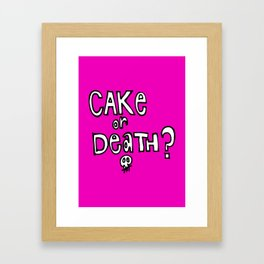 Cake or Death? Framed Art Print