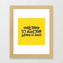 Make Today So Awesome Yesterday Gets Jealous Framed Art Print