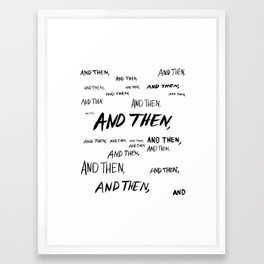And then… Framed Art Print