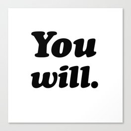 You will. Canvas Print