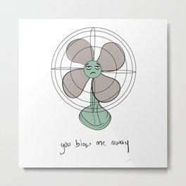 you blow me away Metal Print