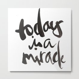 today is a miracle Metal Print