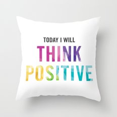 New Year's Resolution Reminder - TODAY I WILL THINK POSITIVE Throw Pillow