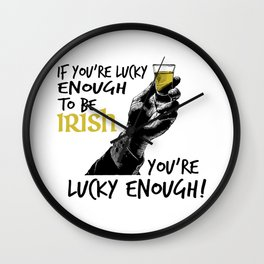St. Patrick's Day - If You're Lucky Enough To Be Irish, You're Lucky Enough! Wall Clock