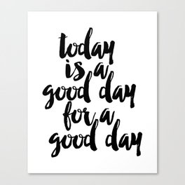 Today Is A Good Day For A Good Day Sign, FREE SHIPPING, Family Room Sign, Quote Canvas Print