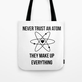 Never trust an atom. They make up everything Tote Bag