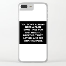 You Don't Always Need A Plan Sometimes You Just Need To Breathe Trust Let Go And See What Happens Clear iPhone Case