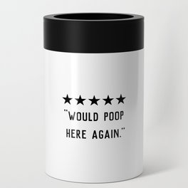 Would Poop Here Again Can Cooler