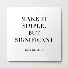 Don Draper Quote: Make it Simple but Significant Metal Print