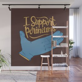 I Support Perineums Wall Mural