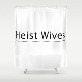Heist Wives Shower Curtain