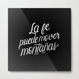 La fe puede mover montañas. Mateo 17:20 - Spanish Bible Verse - Black Background Metal Print