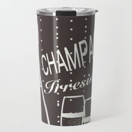 Champagne irresistible cup of champagne Travel Mug