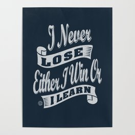 I Never Lose - Motivation Poster