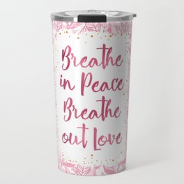 Breathe in Peace Breathe out Love Travel Mug