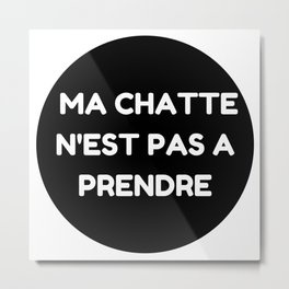 "Ma chatte n'est pas a prendre - "" My P**** is not up for grabs"" Metal Print"