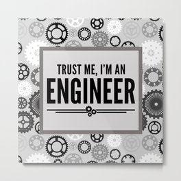 Trust Me Engineer Funny Quote Metal Print