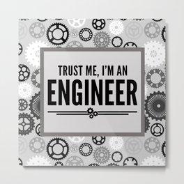 Trust Me Engineer Funny Quote Metal Print