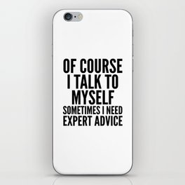 Of Course I Talk To Myself Sometimes I Need Expert Advice iPhone Skin