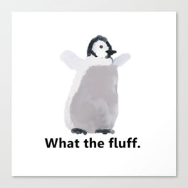 Cute Penguin Says: What the Fluff Canvas Print