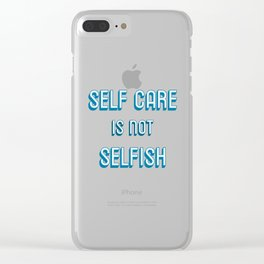 SELF CARE IS NOT SELFISH Clear iPhone Case