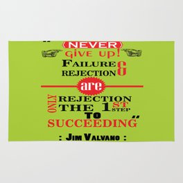 Never give up! Failure and rejection are only the first step to succeeding.– Jim Valvano Rug