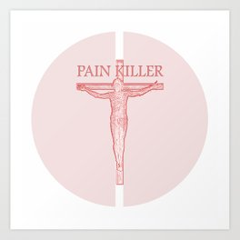 Pain Killer. Christ Crucifixtion Pain Pill. Art Print