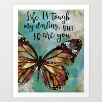 Life Is Tough My Darling, But So Are You Art Print