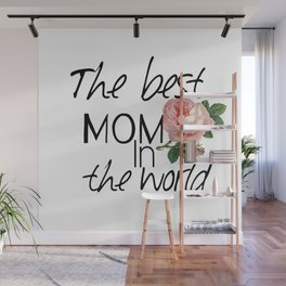 Happy mother's  day .The best mom in the world. Wall Mural